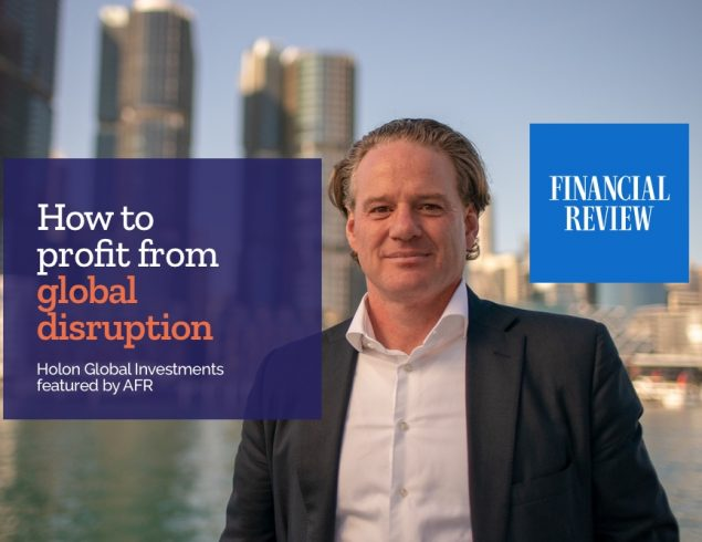 How to profit from global disruption – Holon Global Investments featured in the AFR