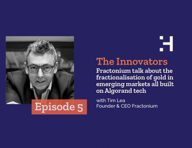 The Innovators – Episode 5 – Fractonium talk about the fractionalisation of gold in emerging markets all built on Algorand tech